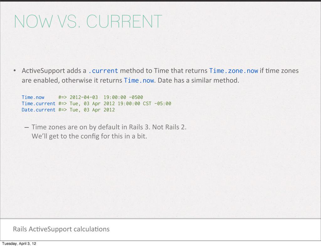 Rails Ac1veSupport calcula1ons NOW VS. CU...