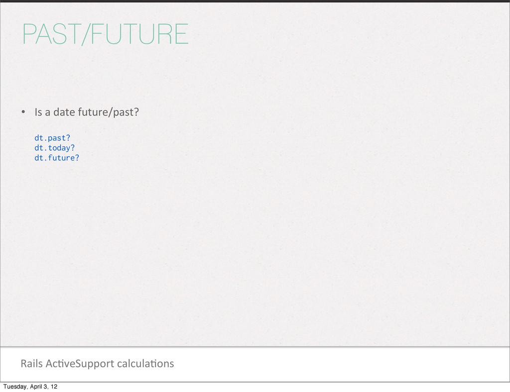 Rails Ac1veSupport calcula1ons PAST/FUTUR...