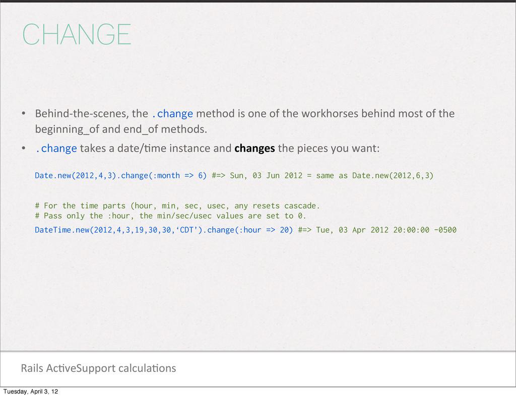 Rails Ac1veSupport calcula1ons CHANGE • B...