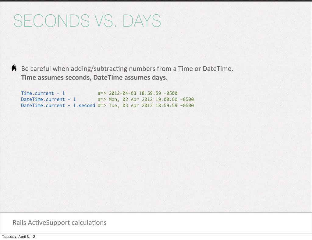 Rails Ac1veSupport calcula1ons SECONDS VS...