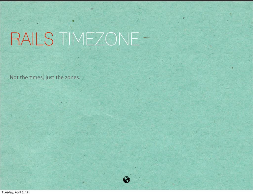 RAILS TIMEZONE Not the 1mes, just t...