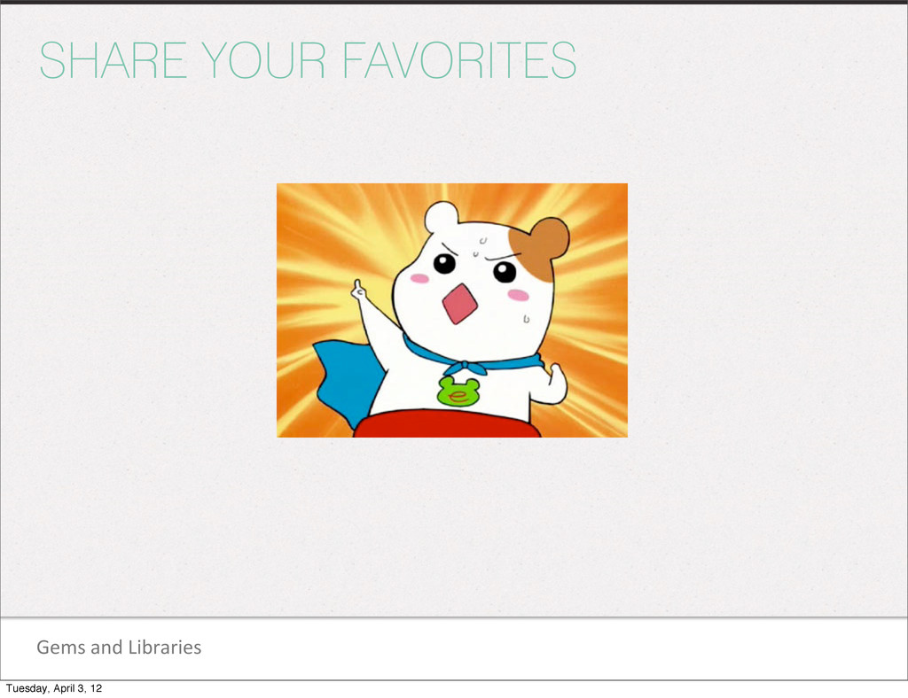 SHARE YOUR FAVORITES Gems and Libraries T...