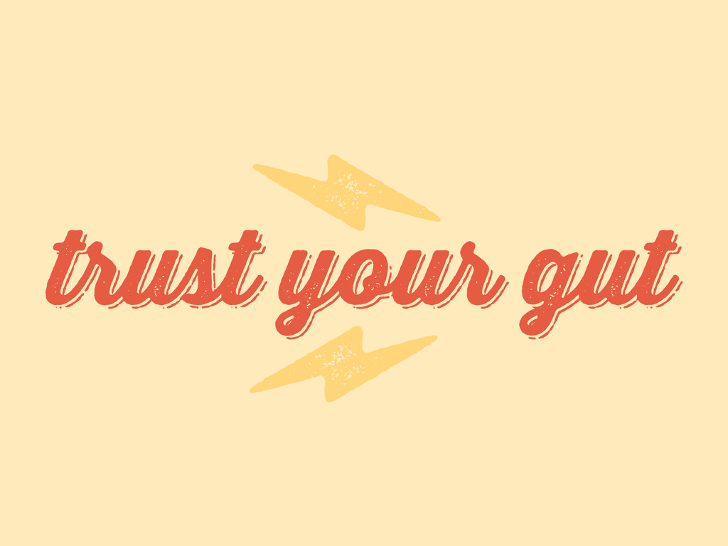 trust your gut trust your gut f f
