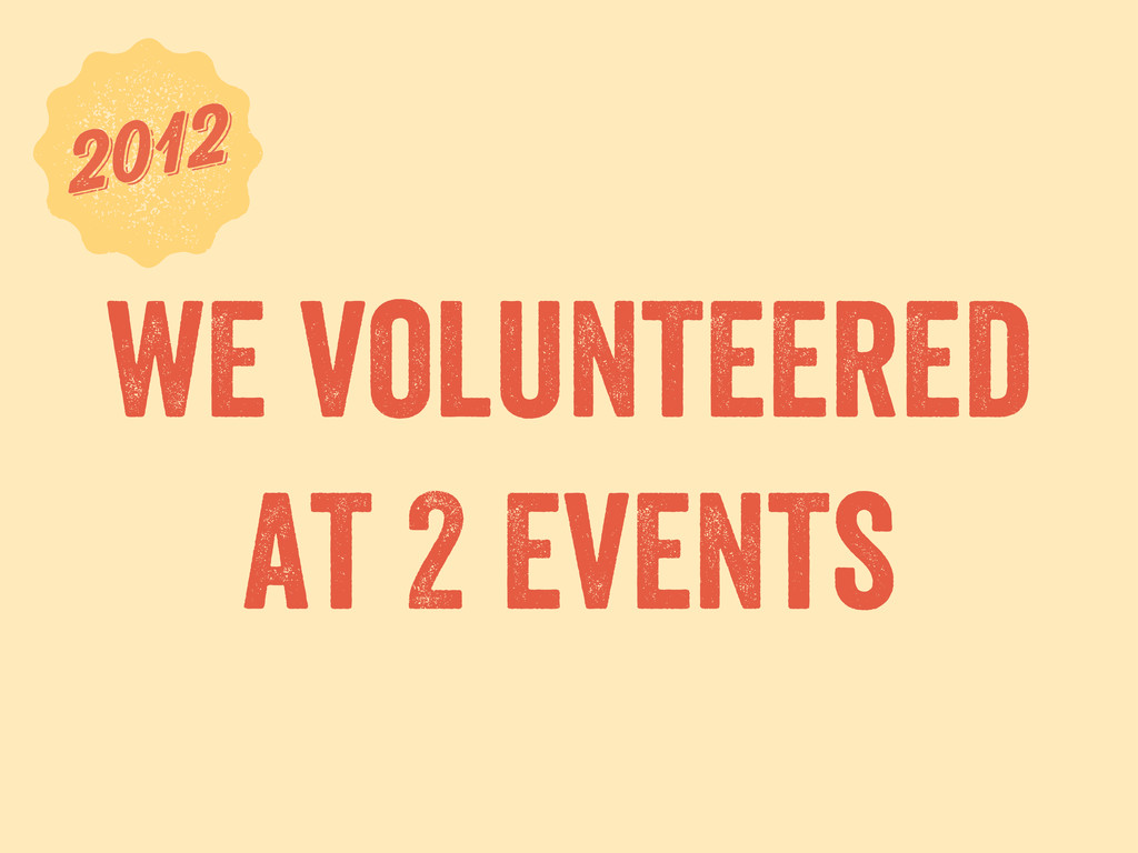 we volunteered at 2 events 6 2012 2012