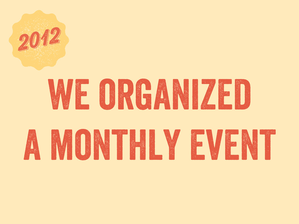 we organized a monthly event 6 2012 2012