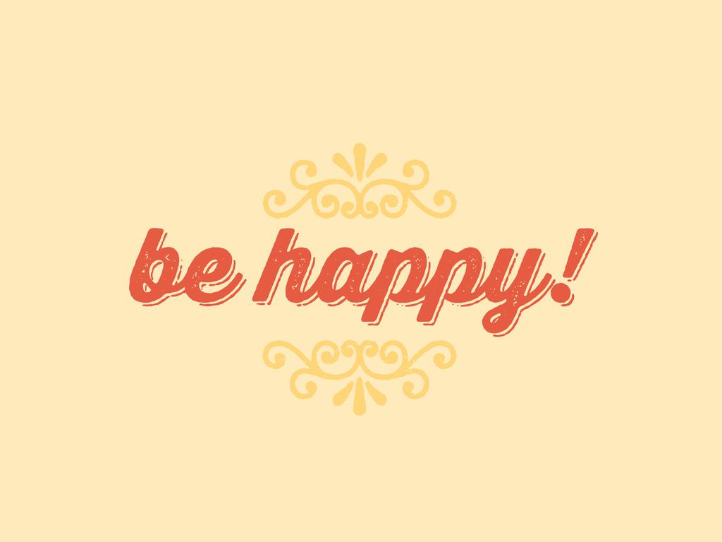 be happy! be happy! 7 8