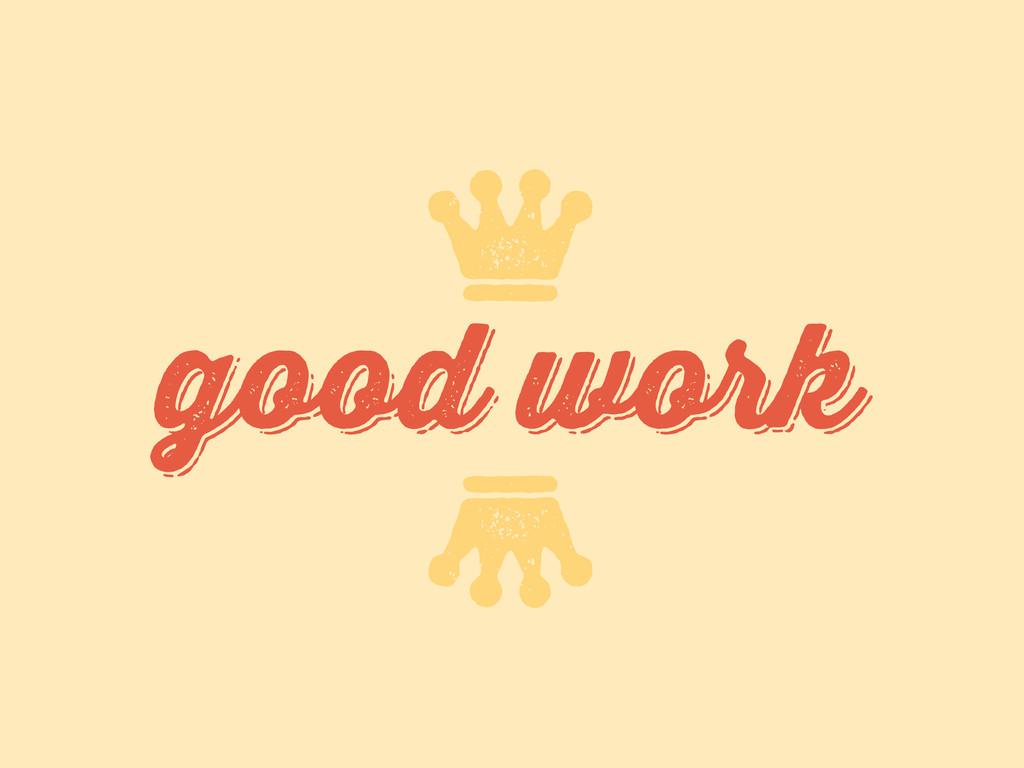 good work good work n n
