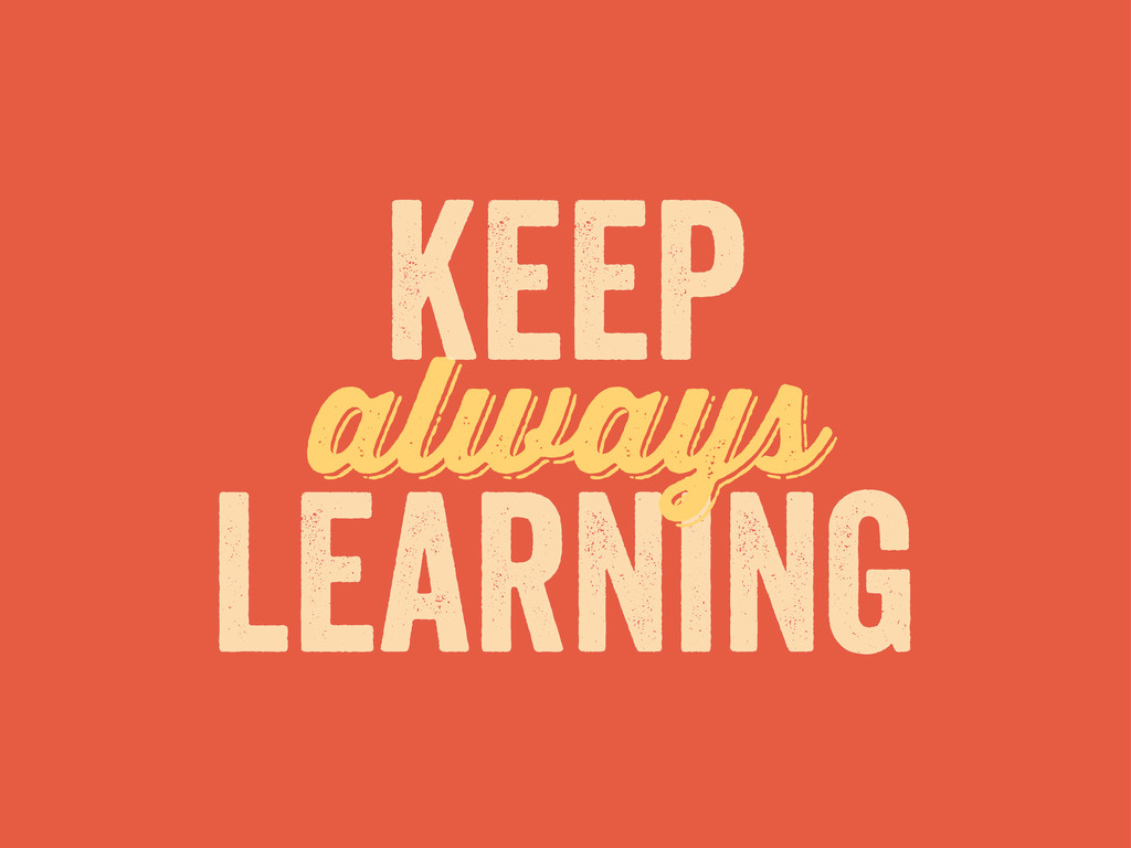 learning always always keep