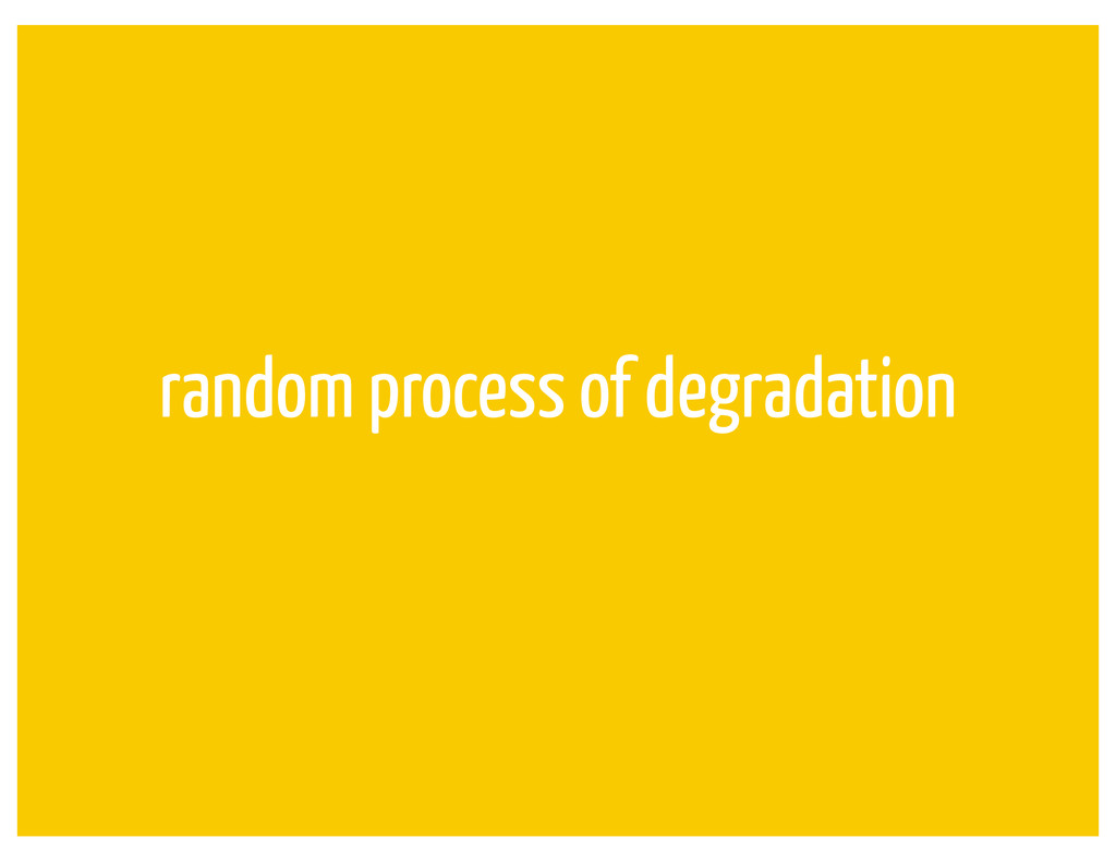 random process of degradation