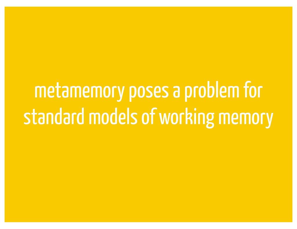 metamemory poses a problem for standard models ...