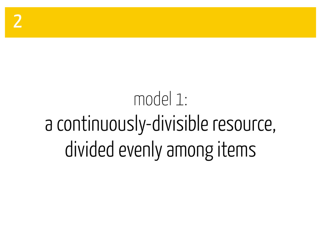 model 1: a continuously-divisible resource, div...