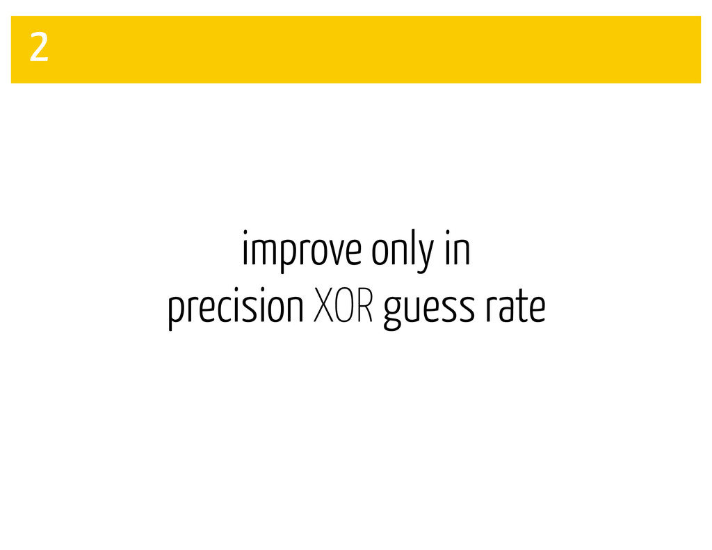 improve only in precision XOR guess rate 2