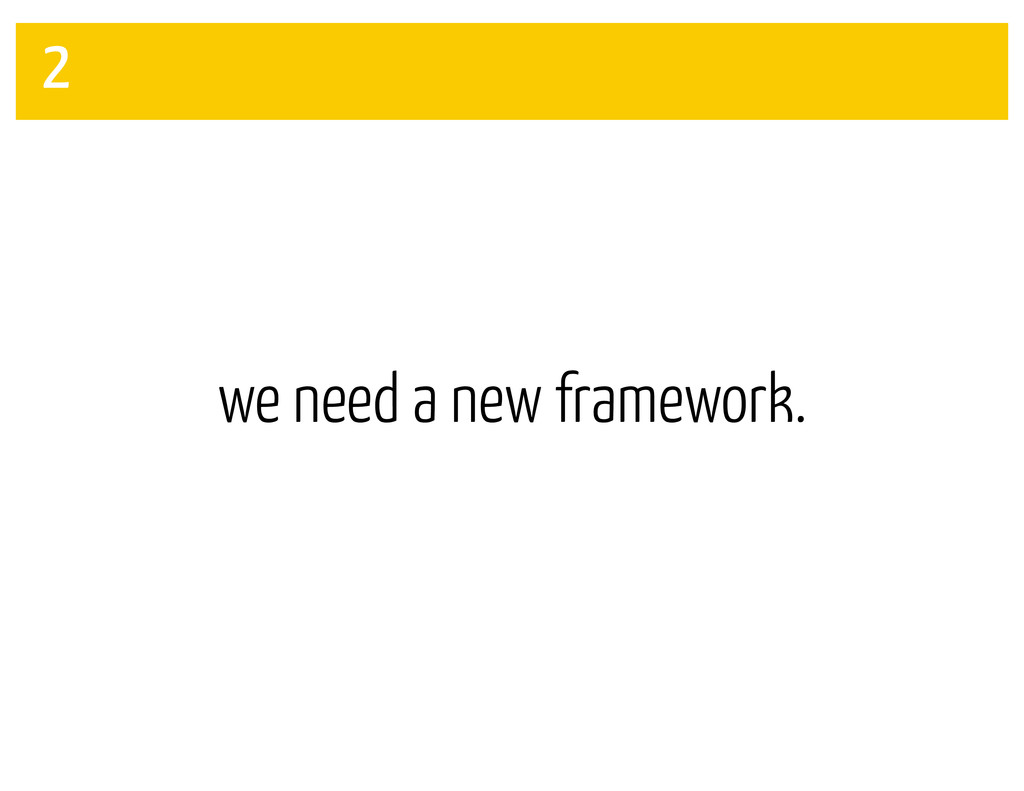 2 we need a new framework.