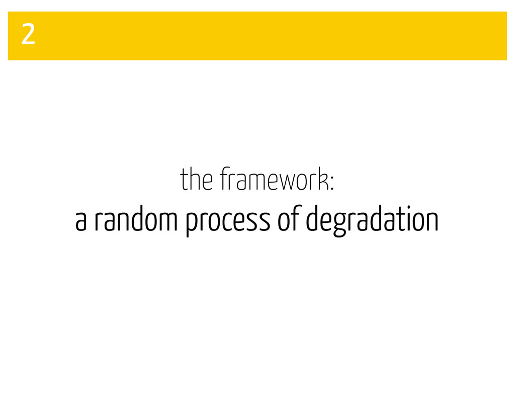 the framework: a random process of degradation 2