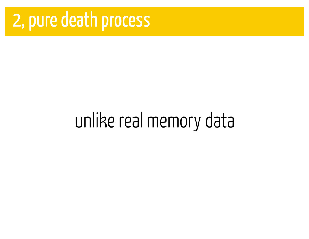 unlike real memory data 2, pure death process