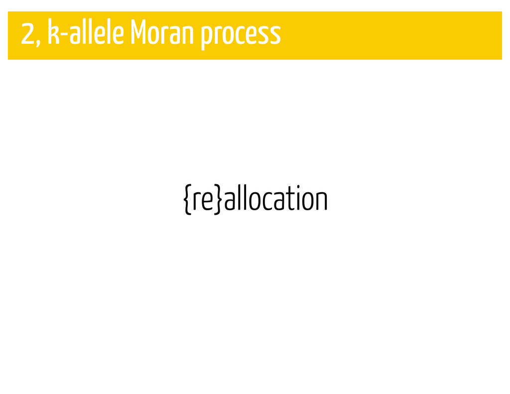 {re}allocation 2, k-allele Moran process