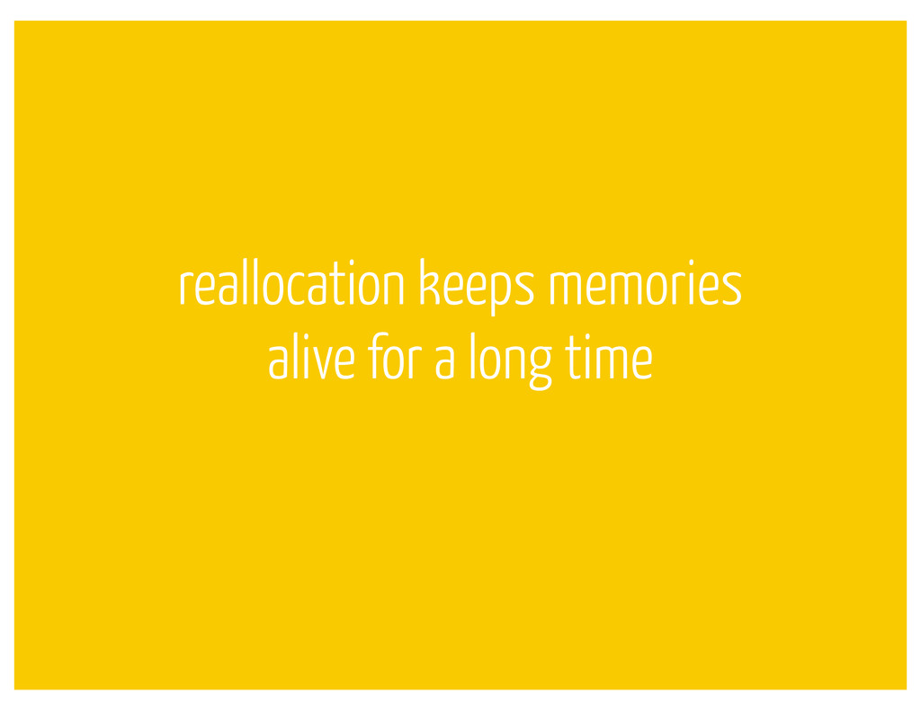 reallocation keeps memories alive for a long ti...