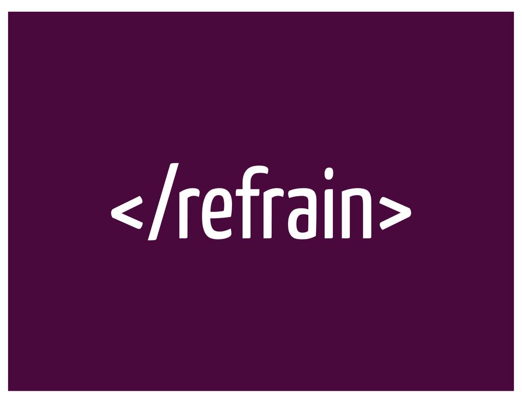 </refrain>