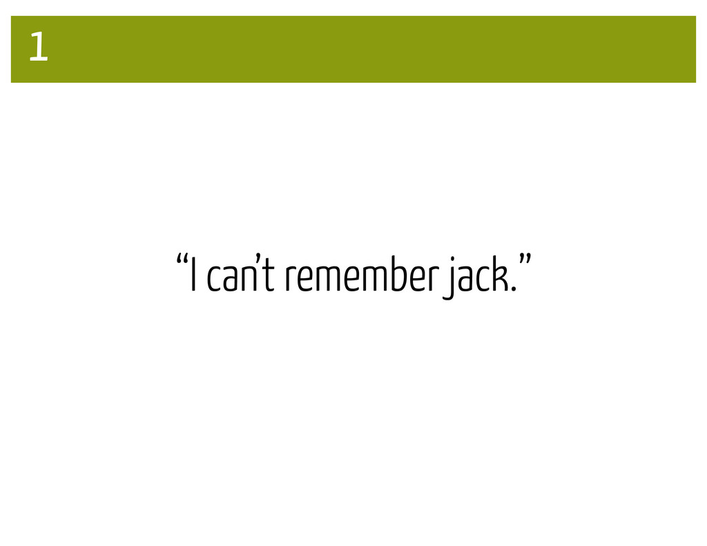 """I can't remember jack."" 1"