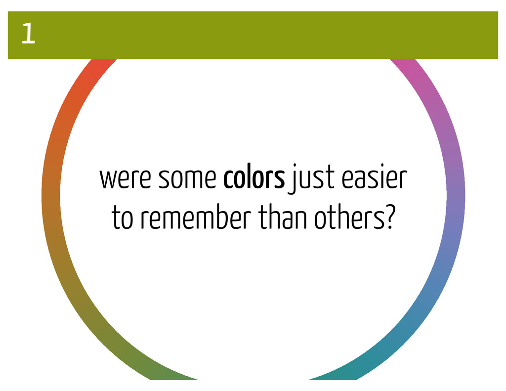 were some colors just easier to remember than o...
