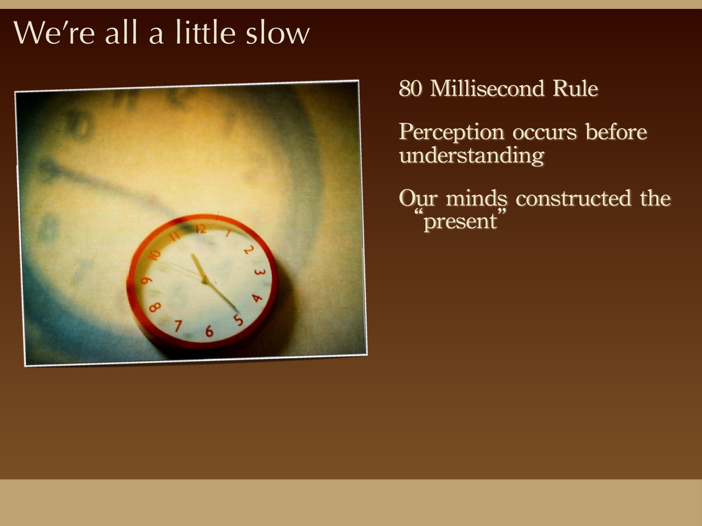 We're all a little slow 80	