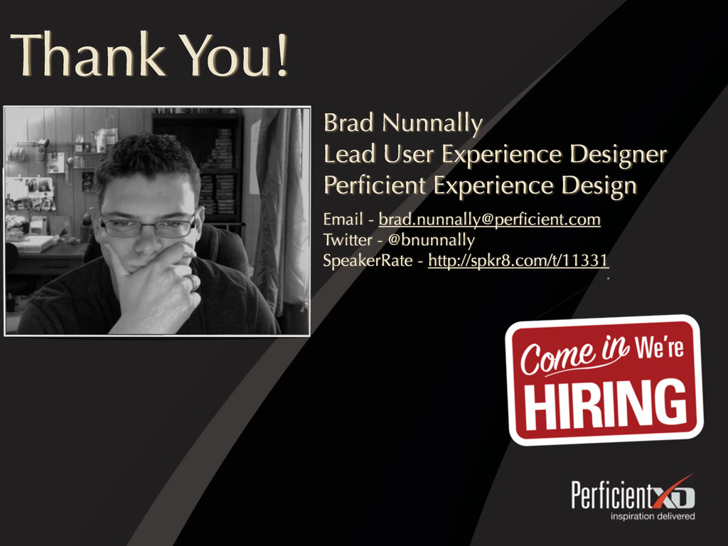 Thank You! Brad Nunnally Lead User Experience D...