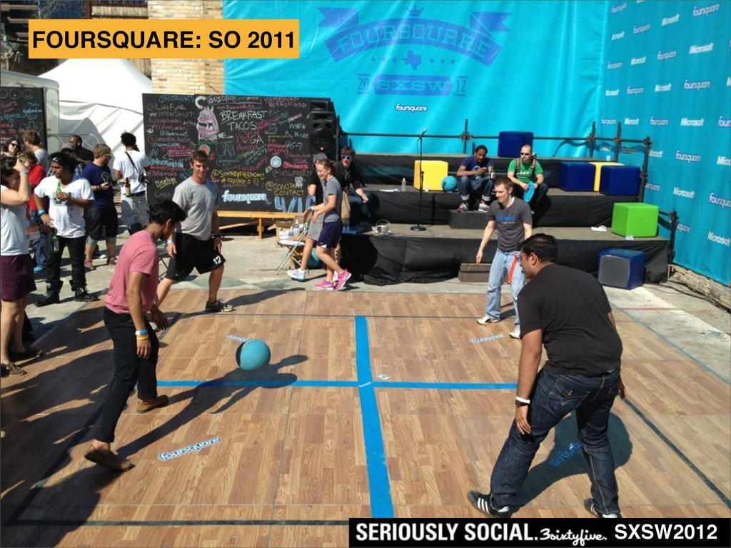 SXSW2012 FOURSQUARE: SO 2011