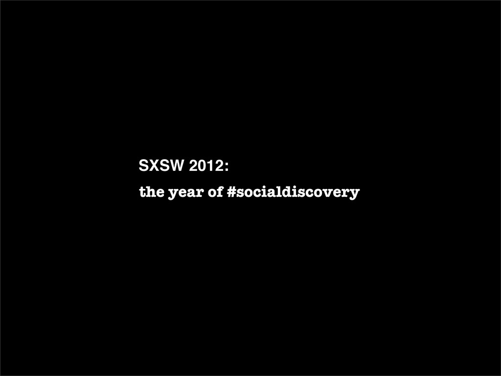 SXSW 2012: the year of #socialdiscovery