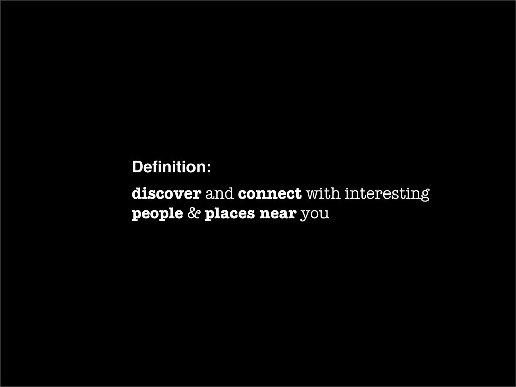 Definition: discover and connect with interestin...