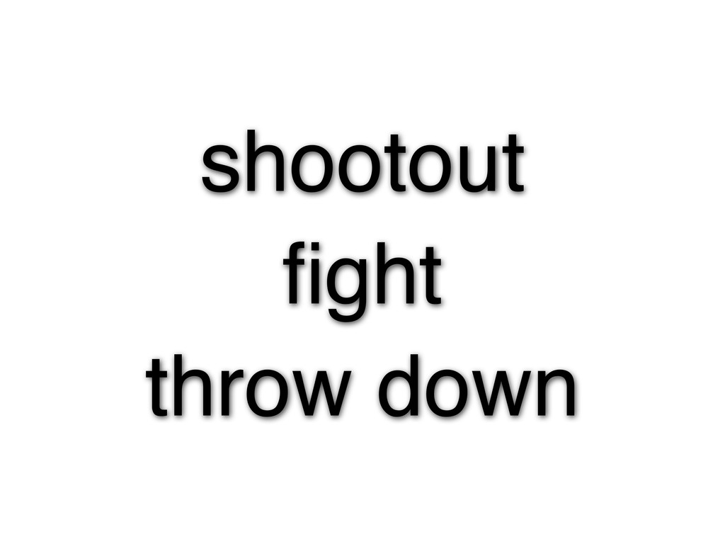 shootout fight throw down