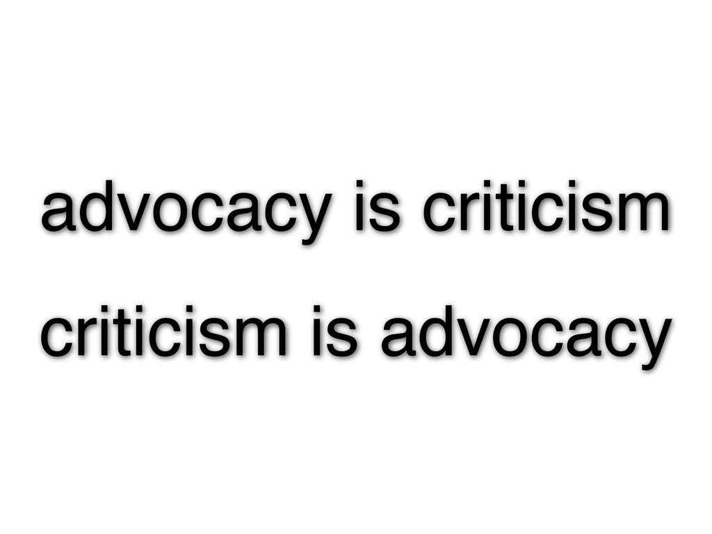 advocacy is criticism criticism is advocacy