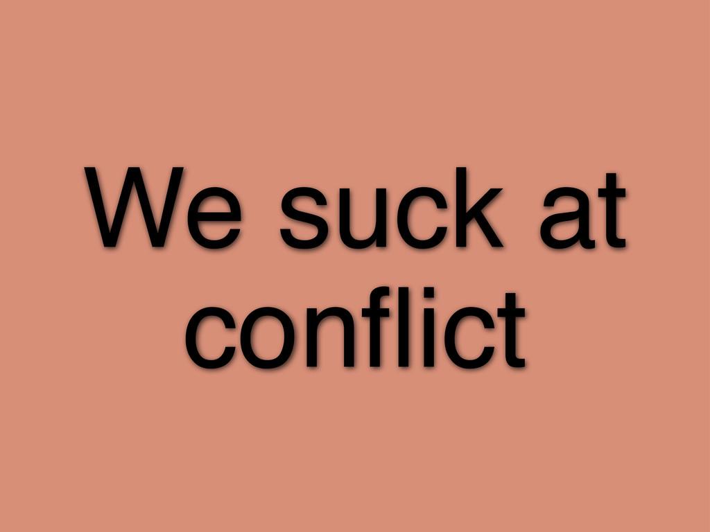 We suck at conflict