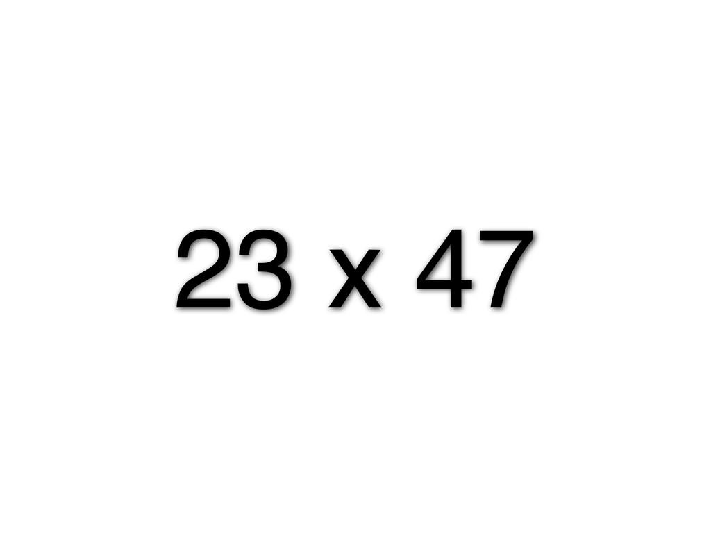 23 x 47