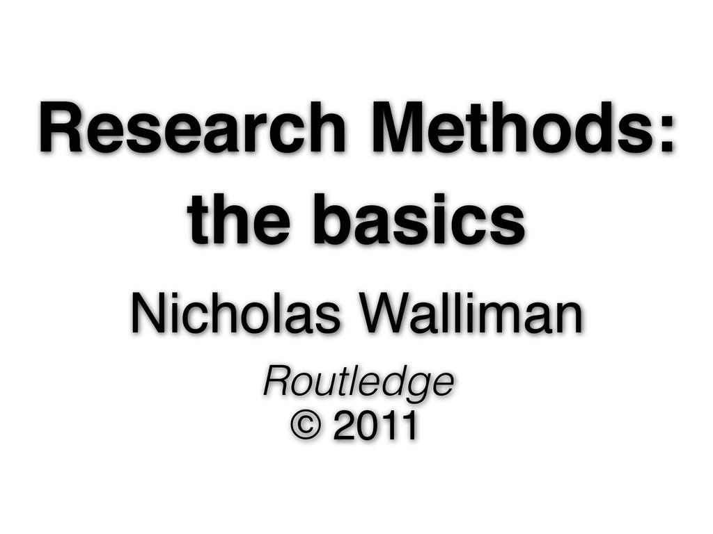 Research Methods: the basics Nicholas Walliman ...
