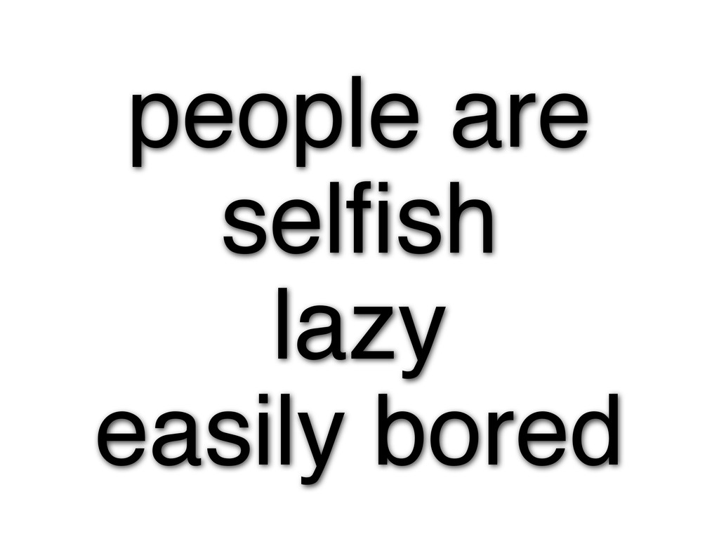 people are selfish lazy easily bored