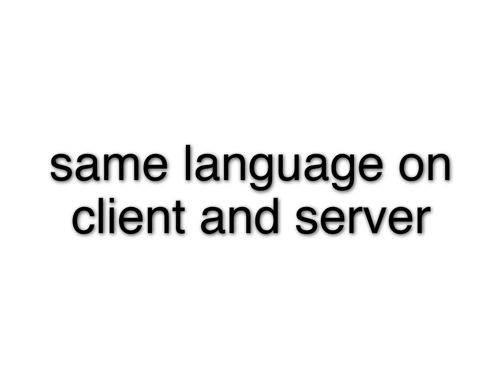 same language on client and server