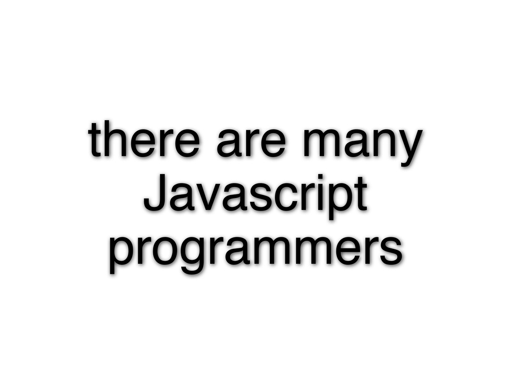there are many Javascript programmers