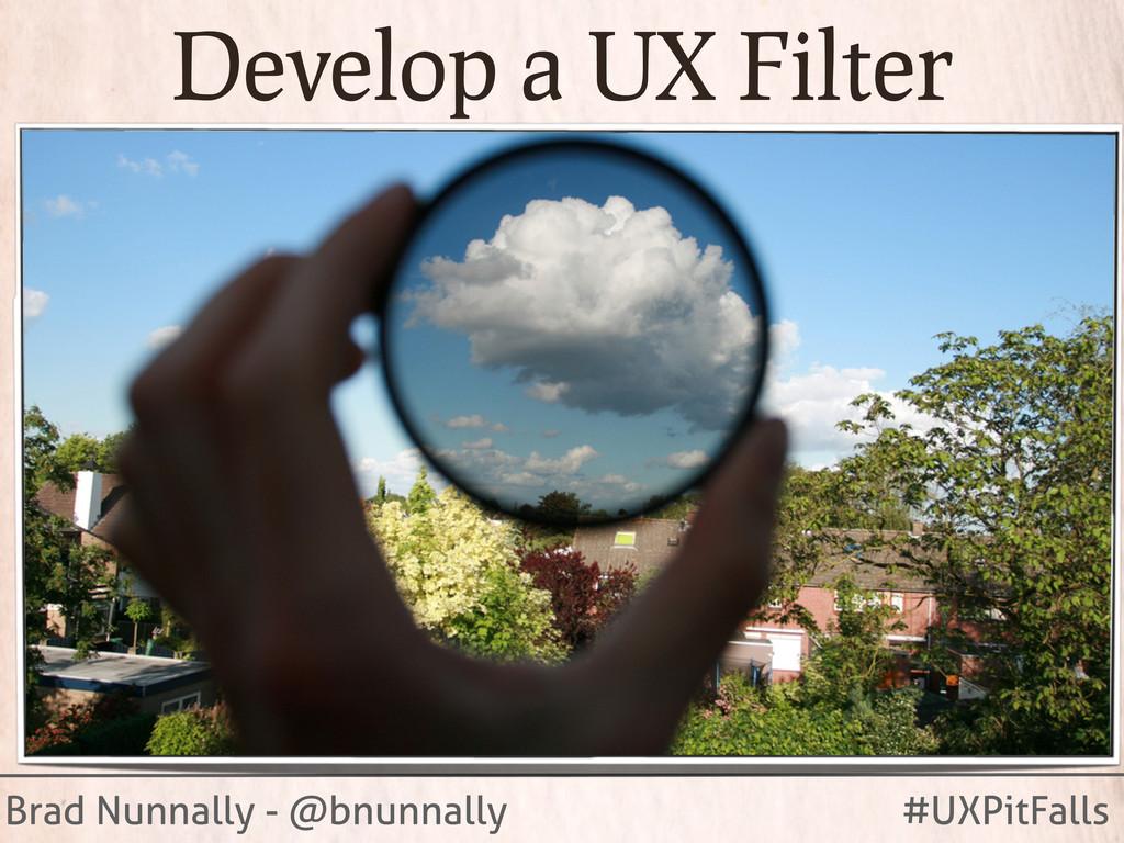Brad Nunnally - @bnunnally #UXPitFalls Develop ...