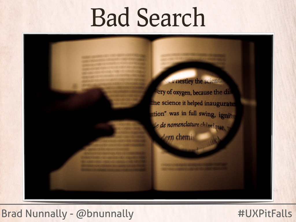 Brad Nunnally - @bnunnally #UXPitFalls Bad Sear...