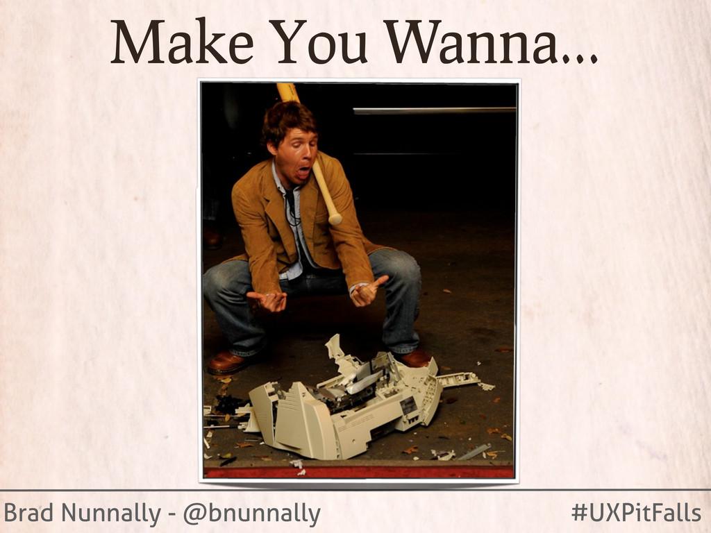 Brad Nunnally - @bnunnally #UXPitFalls Make You...