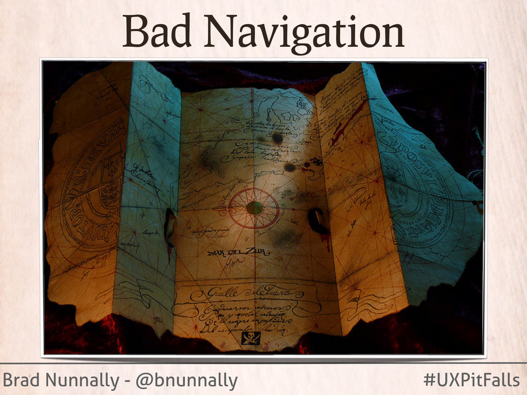 Brad Nunnally - @bnunnally #UXPitFalls Bad Navi...