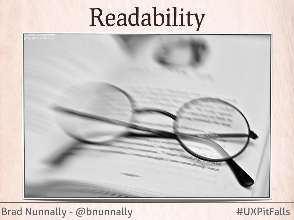 Brad Nunnally - @bnunnally #UXPitFalls Readabil...