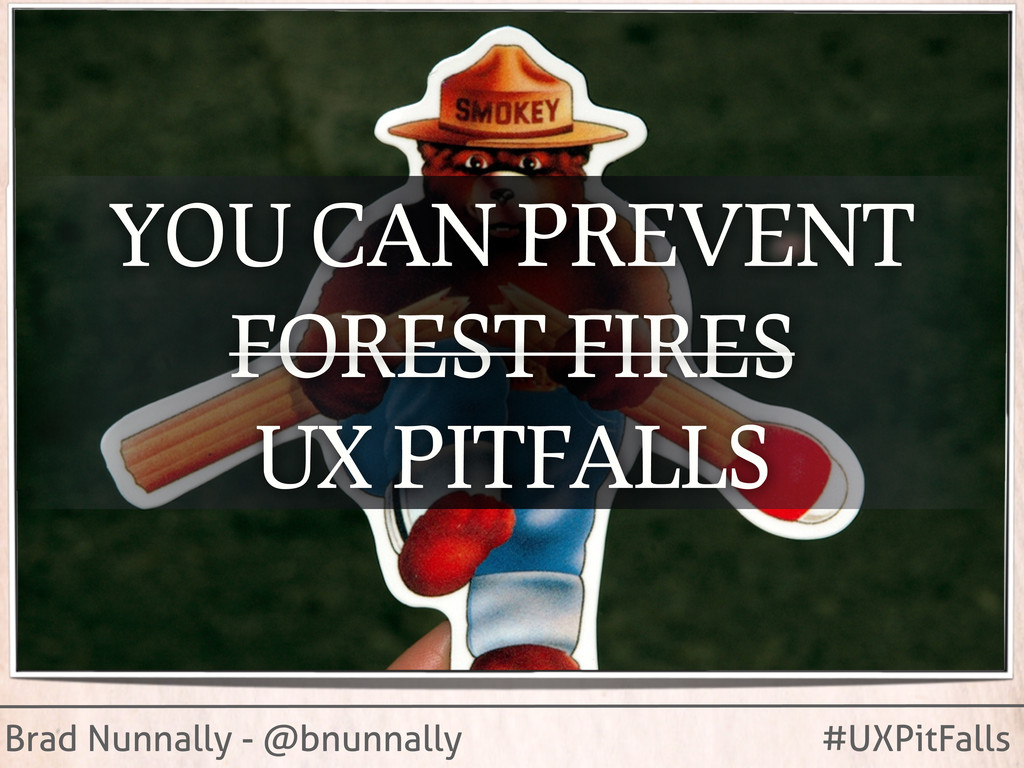 Brad Nunnally - @bnunnally #UXPitFalls YOU CAN ...