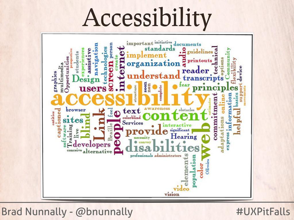 Brad Nunnally - @bnunnally #UXPitFalls Accessib...
