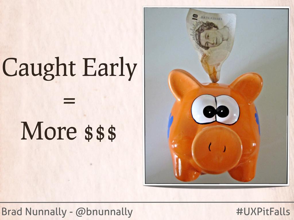 Brad Nunnally - @bnunnally #UXPitFalls Caught E...