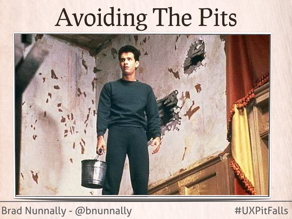 Brad Nunnally - @bnunnally #UXPitFalls Avoiding...