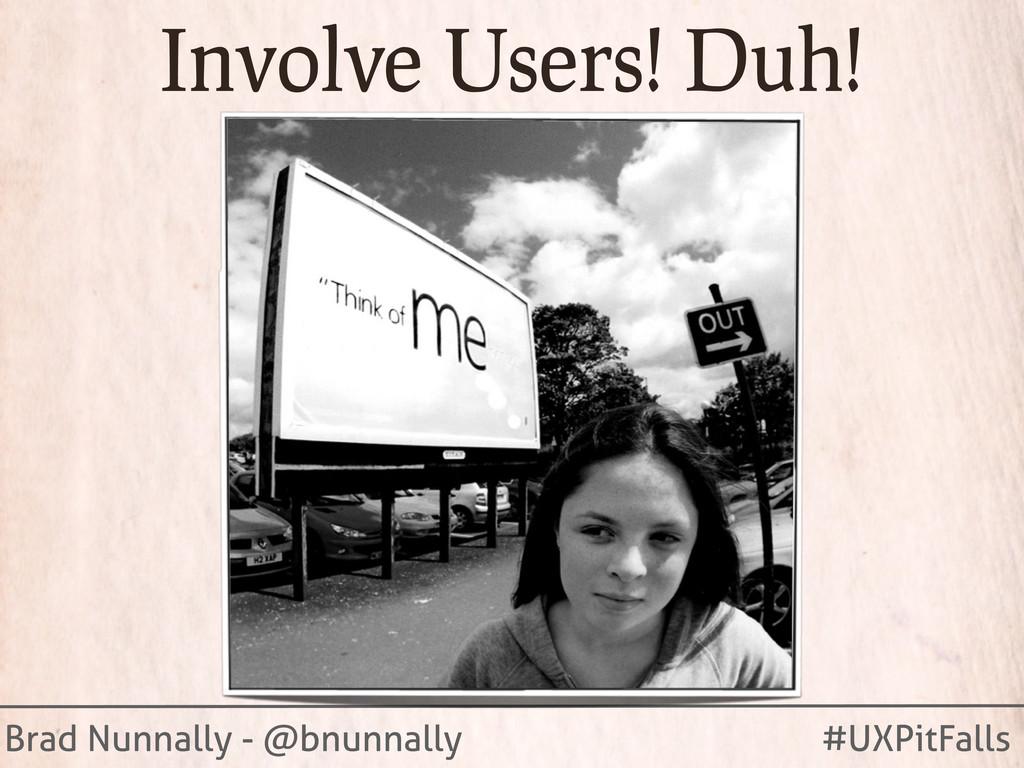 Brad Nunnally - @bnunnally #UXPitFalls Involve ...