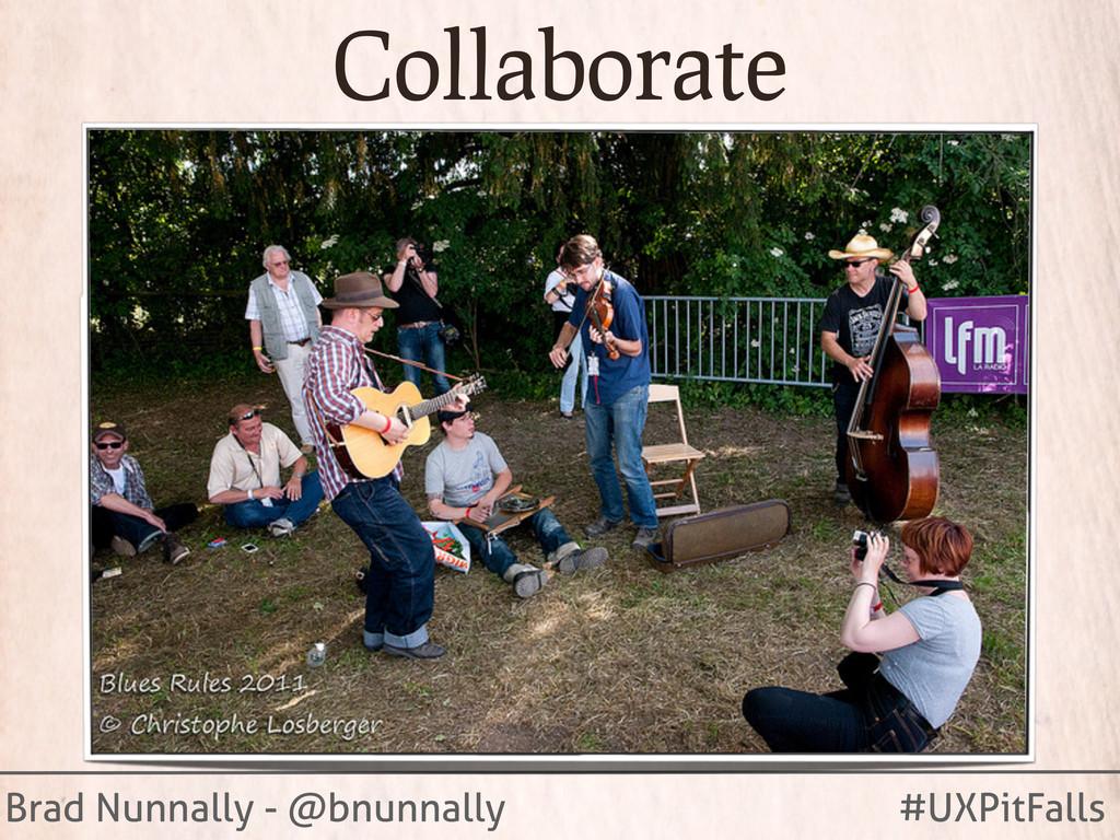 Brad Nunnally - @bnunnally #UXPitFalls Collabor...