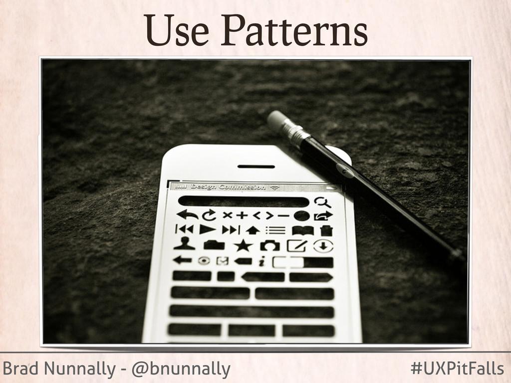 Brad Nunnally - @bnunnally #UXPitFalls Use Patt...