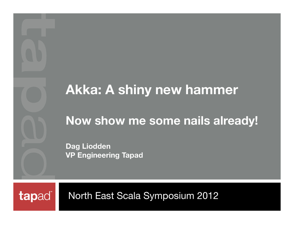 Akka: A shiny new hammer Now show me some nails...